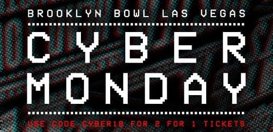 Brooklyn Bowl Las Vegas - Cyber Monday